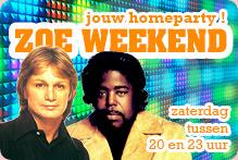ZOE Weekend - jouw homeparty! - vrijdag & zaterdag tussen 20 en 2 uur