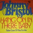 Johnny Bristol - Hang On In There Baby